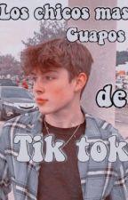 Los chicos más guapos de TikTok. by futuraesposadeJDean