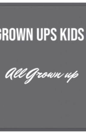 Grown Ups Kids: All Grown up by chameron_goalss