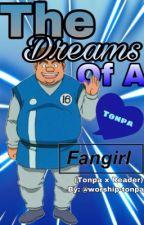 The Dreams of A Tonpa Fangirl  『Tonpa x Reader』 by worship-tonpa