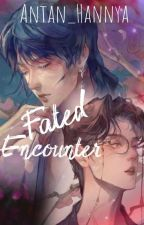 Fated Encounter (BJYX Fanfic) - Completed by antan_hannya