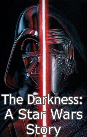 The Darkness: A Star Wars Story by jarodlikestowrite