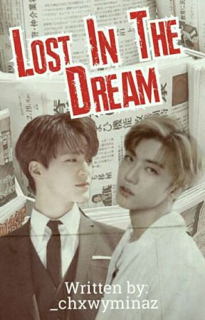 Lost In The Dream ||Nomin by _chxwyminaz