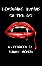 Devouring Humans On The Go: A Cookbook By Ashanti Moreau by Moreauver