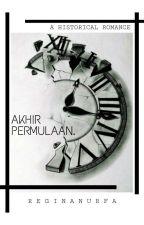 Akhir Permulaan [ON GOING] by reginanurfa