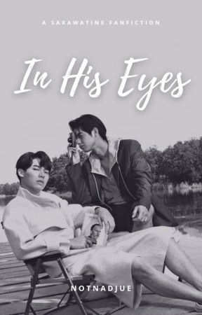 In His Eyes [SarawatTine] by notnadjue
