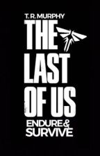 Endure & Survive | THE LAST OF US 🖋 by RaeMurphy