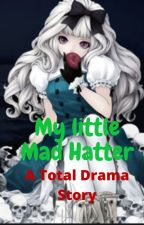 My little Mad Hatter {A Total Drama Story} by Drippy_Rainbows