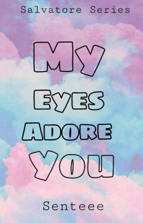 Salvatore Series #1: My Eyes Adore You by Senteee