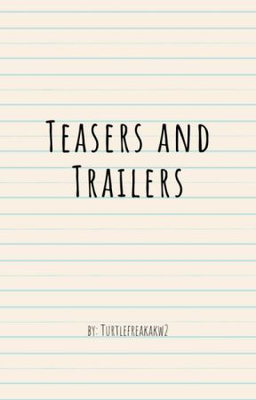 Teasers or Trailers by Turtlefreakakw2