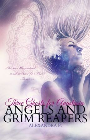 Three Ghosts for Anastasia (Angels & Grim Reapers BOOK I) by Alexandra_92