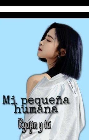 Mi Pequeña Humana (Ryujin y tú) by Ryunnie_ARMY