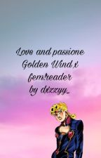 Love and Passione ~ Golden wind x reader by SimpSupreme