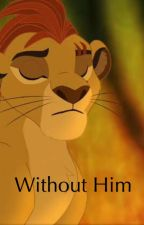 The Lion Guard: Without Him by get_you_the_moon_252
