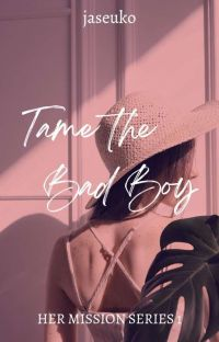 Her Mission Series 1: Tame the Bad Boy cover