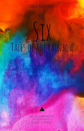 THE SIX TALES OF THE RAINBOW by dream_god