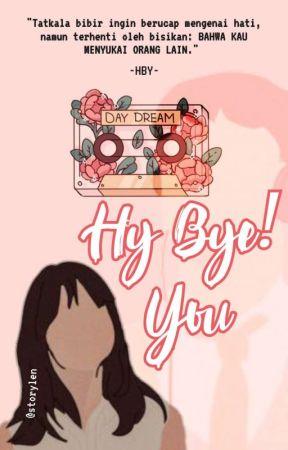 HY BYE! YOU [ LENGKAP ] by storylen