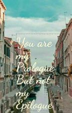 You are my prologue but not my epilogue by Miss_Younglady