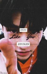 *𝕃𝕚𝕜𝕖 𝕐𝕠𝕦*   Hwang Hyunjin x m!r cover