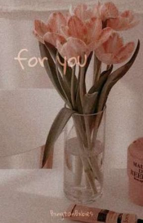 For You by BxngtanBxbies