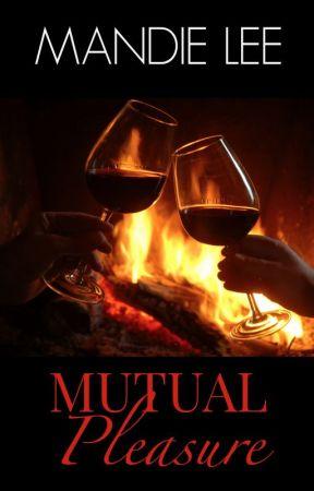 Mutual Pleasure (COMPLETE) by Mandie_Lee