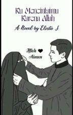 """""""Ku Mencintaimu Karena Allah""""(On Going) by Elvita2618"""