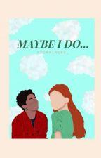 Maybe I Do || Luke Ross (ON HOLD) by corrineee_