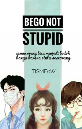 Bego Not Stupid by ItisMe0w