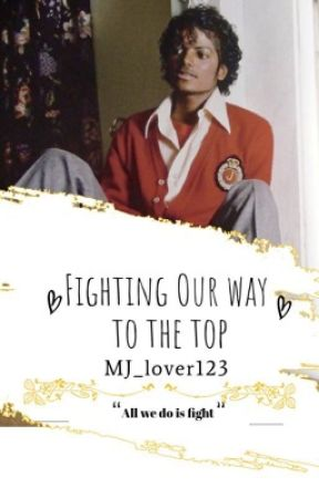 Fighting Our Way To The Top by Mj_lover123