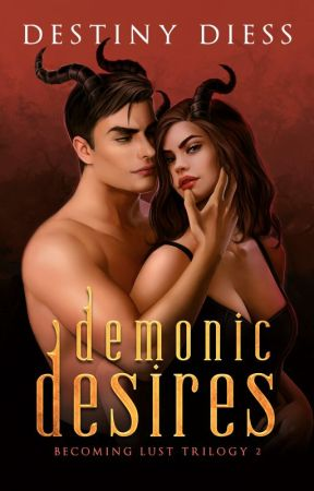 Demonic Desires (Becoming Lust Trilogy 2) by beautifullybrutal