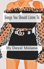 Songs You should Listen Too by DevorahMolano