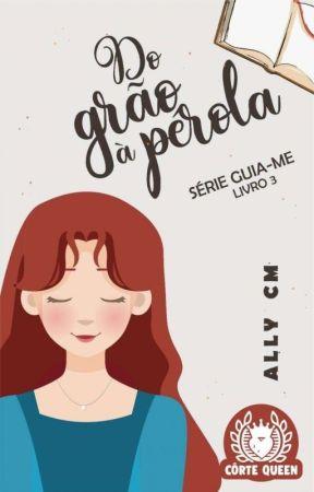 Do Grão à Perola - Livro 3 (EM PAUSA) by alinemoretho