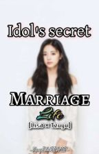 [Editing] Idol's Secret Marriage Life✓ by KpopIdolFF2417
