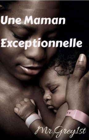 Une maman exceptionnelle.  by MrGrey1st