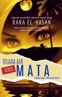 (On Going) Serial Muslim # 9 : Telaga Air Mata ( True Story ) cover