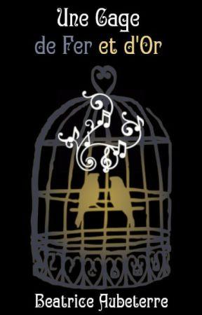 Une cage de fer et d'or [Terminé] by BeatriceAubeterre