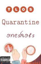 TLOS Quarantine Oneshots    ✔ by queen_of_tlos