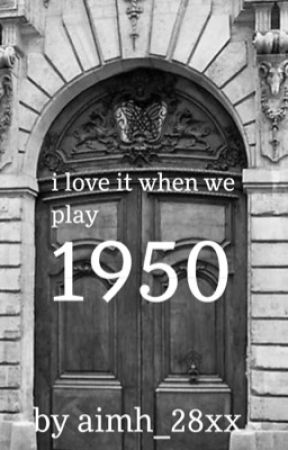 i love it when we play 1950 by aimh_28xx