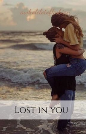 Lost In You (GirlxGirl) by awholelotoflesbian