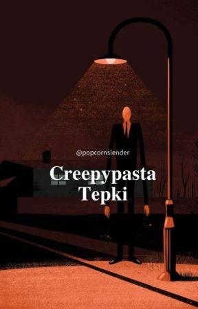 Creepypasta Tepki  by popcornslender