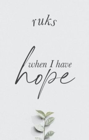 When I have hope ✔️ by rukswrites