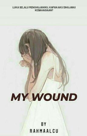 MY WOUND (LENGKAP) by rahmaalcu