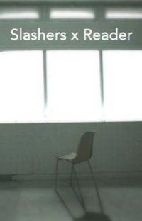 [Stuck Together] Slashers x Reader   cover