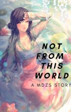 Not From This World ( MDZS STORY BOOK 1) by CertfiedArminsimp