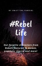 Rebel Life- Star Wars: Rebels Memes and More! [COMPLETED] by SwifttheFangirl