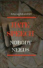 Hate Speech, Nobody Needs.  by AnuragAman049