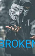BROKEN (ANONYMOUS X READER) ✔ (ORIGINAL VERSION) by Lilbillyisawsome101
