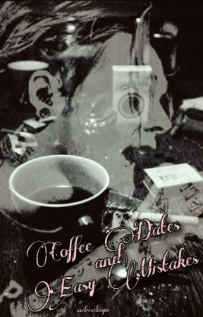 Coffee Dates and Easy Mistakes by poisondaddy
