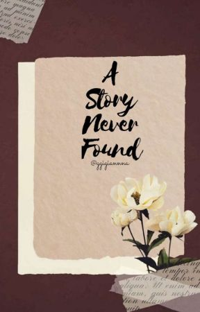 A Story Never Found [ON-GOING]  by ggigiannna_ssi