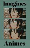 Ɛ>Imagines Animes<3(Em Hiatus) cover