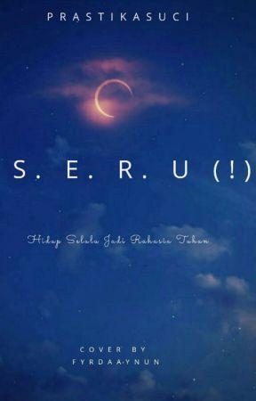 S. E. R. U (!) by prastikasuci